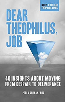 Dear Theophilus, Job: 40 Insights About Moving from Despair to Deliverance by [Peter DeHaan]
