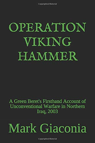 Operation Viking Hammer: One Green Beret's Firsthand Account of Unconventional Warfare in Iraq, 2003
