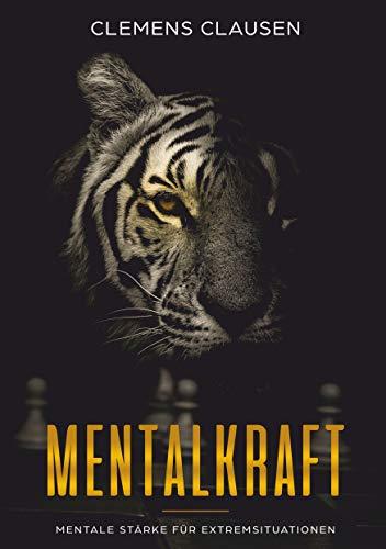 Mentalkraft: Mentale Stärke für Extremsituationen