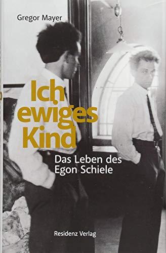 Ich ewiges Kind: Das Leben des Egon Schiele