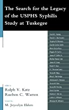 The Search for the Legacy of the USPHS Syphilis Study at Tuskegee: Reflective Essays Based upon Findings from the Tuskegee...