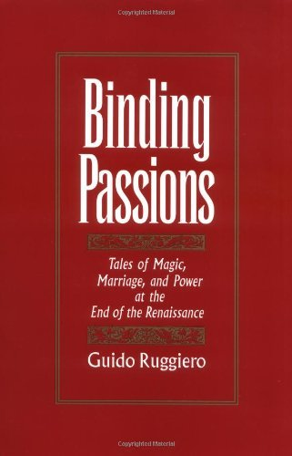Binding Passions: Tales of Magic, Marriage, and Power at the End of the Renaissance: Tales of Magic,...