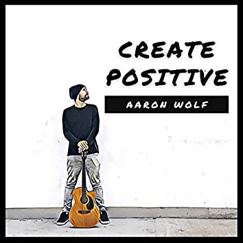 Create Positive (feat. Man of the Forests)