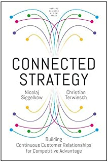 Connected Strategy: Building Continuous Customer Relationships for Competitive Advantage by Harvard Business Review Press