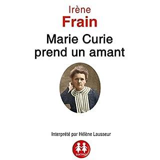 Marie Curie prend un amant                   De :                                                                                                                                 Irène Frain                               Lu par :                                                                                                                                 Hélène Lausseur                      Durée : 9 h et 46 min     10 notations     Global 4,7