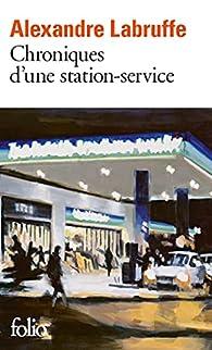 Chroniques d'une station-service par Alexandre Labruffe