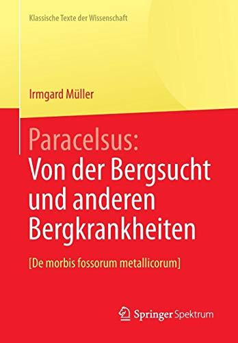 Paracelsus: Von der Bergsucht und anderen Bergkrankheiten [De morbis fossorum metallicorum]. (Klassische Texte der Wissenschaft)