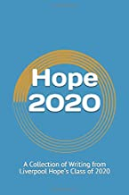 Hope 2020: A Collection of Writing from Liverpool Hope's Class of 2020
