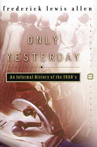 Only Yesterday: An Informal History of the 1920s (Harper...