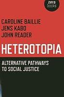 Heterotopia: Alternative Pathways to Social Justice
