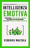 Intelligenza Emotiva: Scopri come Capire e Gestire le Emozioni tue e degli altri per Migliorare la tua Vita personale, di coppia e lavorativa