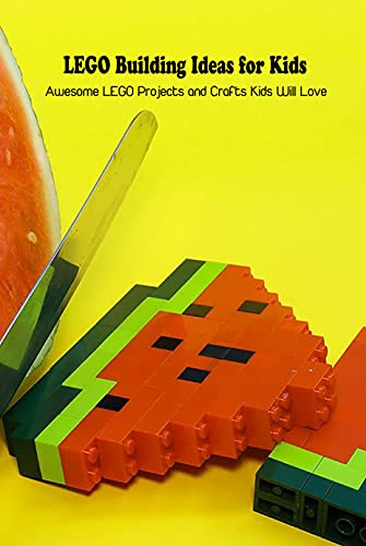 LEGO Building Ideas for Kids: Awesome LEGO Projects and Crafts Kids Will Love: LEGO Building Book (English Edition)