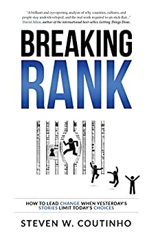 Breaking Rank: How to lead change when yesterday's stories limit today's choices (English Edition) van [Steven Coutinho]
