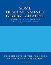 Some Descendants of George Chappel: of Windsor, Wethersfield, and New London, Connecticut