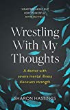 Wrestling With My Thoughts: A Doctor With Severe Mental Illness Discovers Strength (English Edition)