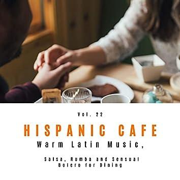 Hispanic Cafe - Warm Latin Music, Salsa, Rumba And Sensual Bolero For Dining, Vol. 22