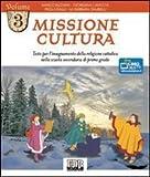 Missione cultura. Testo per l'insegnamento della religione cattolica. Per la Scuola media:...