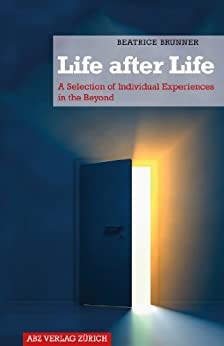 Life after Life: A Selection of Individual Experiences in the Beyond by [Beatrice Brunner]
