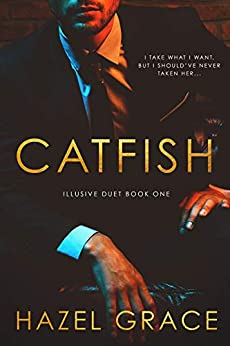 Catfish (Illusive Duet Book 1) by [Hazel Grace]