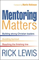 Mentoring Matters: Building Strong Christian Leaders - Avoiding Burnout - Reaching the Fini