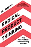 Radical Product Thinking: The New Mindset for Innovating Smarter (English Edition)