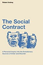 The Social Contract: A Personal Inquiry into the Evolutionary Sources of Order and Disorder (Robert Ardrey's Nature of Man...