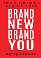 Brand New Brand You: How to build and maintain reputation and relevance