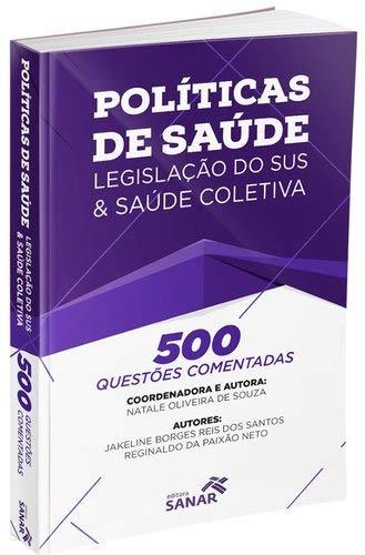 Políticas de Saúde: Legislação do SUS e Saúde Coletiva - 500 Questões Comentadas