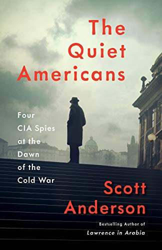 Compare Textbook Prices for The Quiet Americans: Four CIA Spies at the Dawn of the Cold War  ISBN 9781101911730 by Anderson, Scott