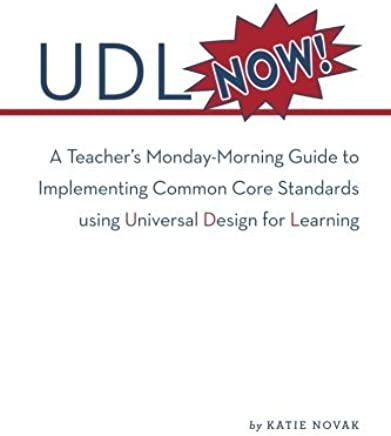 UDL Now!: A Teachers Monday Morning Guide to Implementing the Common Core Standards Using Universal Design for Learning by Katie Novak (June 01,2016)