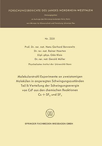 Molekularstrahl-Experimente an zweiatomigen Molekülen in angeregten Schwingungszuständen: Teil II: Verteilung der Schwingungsenergie von CsF aus den ... des Landes Nordrhein-Westfalen)