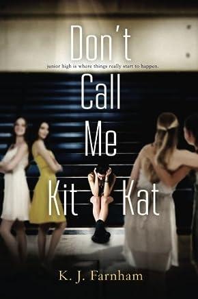 Don't Call Me Kit Kat by K. J. Farnham (2015-04-20)