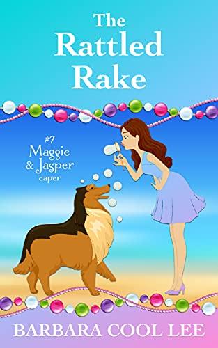 The Rattled Rake (A Maggie & Jasper Caper Book 7) by [Barbara Cool Lee]