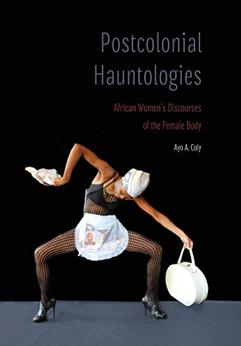 Compare Textbook Prices for Postcolonial Hauntologies: African Women's Discourses of the Female Body Expanding Frontiers: Interdisciplinary Approaches to Studies of Women, Gender, and Sexuality  ISBN 9781496211897 by Coly, Ayo A.