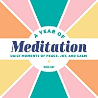 A Year of Meditation: Daily Moments of Peace, Joy, and Calm
