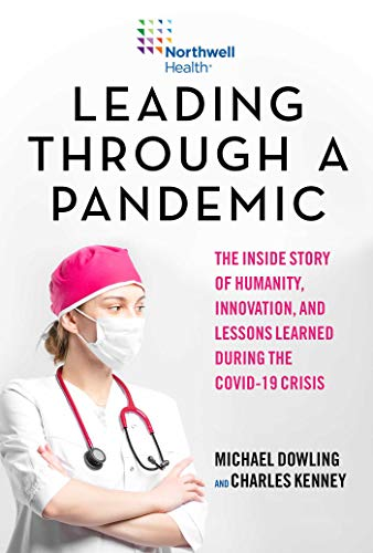Leading Through a Pandemic: The Inside Story of Humanity, Innovation, and Lessons Learned During the COVID-19 Crisis (English Edition)