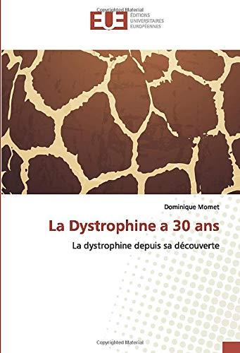 La Dystrophine a 30 ans: La dystrophine depuis sa découverte