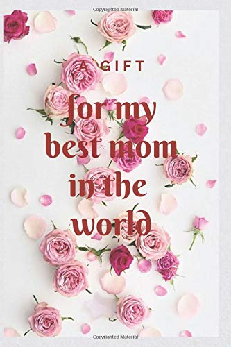 A Gift for my best mom in the world: Mom, I Want to Hear Your Story: A Mother's Guided Journal To Share Her Life & Her Love , Memory Book (Blank Journal for Daily Reflections, Diary Book)