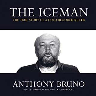 The Iceman     The True Story of a Cold-Blooded Killer              By:                                                                                                                                 Anthony Bruno                               Narrated by:                                                                                                                                 Bronson Pinchot                      Length: 8 hrs and 5 mins     85 ratings     Overall 4.4