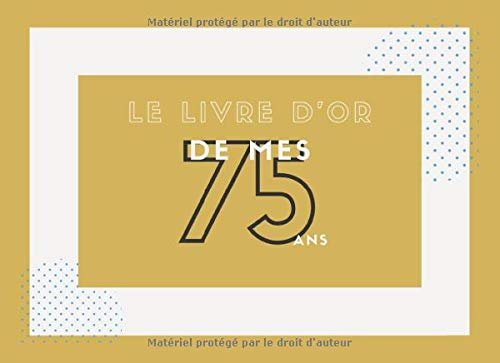 Livre d'or de mes 75 ans: Cadeau pour fête d'anniversaire - 100 pages, 20,95 x 15,24 cm (French Edition)
