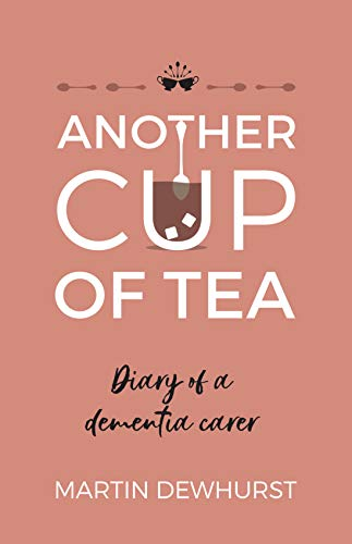 Another Cup of Tea: Diary of a dementia carer