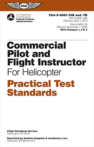 Commercial Pilot and Flight Instructor Practical Test Standards for Helicopter: FAA-S-8081-16B and FAA-S-8081-7B (Practical Test Standards series)