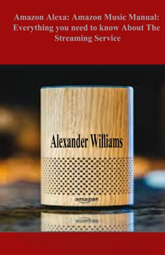 Amazon Alexa: Amazon Music Manual: Everything you need to know about the Streaming Service: Beginner's manual that will make your streaming service a day of solos