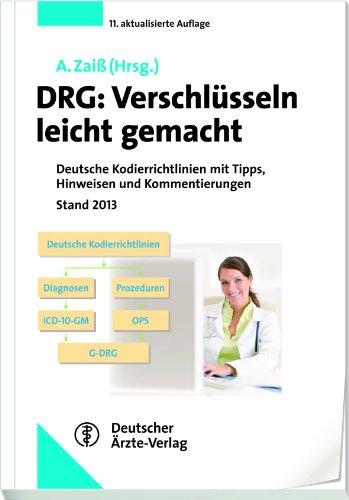 DRG : Verschlüsseln leicht gemacht: Deutsche Kodierrichtlinien 2013 mit Tipps, Hinweisen und Kommentierungen Stand 2013