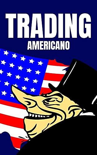 TRADING AMERICANO: APRENDE DE LA MANO DE EXPERTOS : TRADING AVANZADO PARA PROFESIONALES (NEGOCIOS Y EMPRENDIMIENTO (LA CAJA DE HERRAMIENTAS QUE TE LLEVARA AL EXITO))