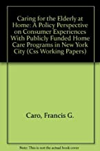 Caring for the Elderly at Home: A Policy Perspective on Consumer Experiences With Publicly Funded Home Care Programs in New York City (Css Working Papers)