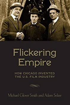 Flickering Empire: How Chicago Invented the U.S. Film Industry 0231174497 Book Cover