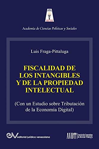 LA FISCALIDAD DE LOS INTANGIBLES Y DE LA PROPIEDAD INTELECTUAL (Con un estudio sobre la tributación de la economía digital)
