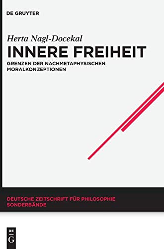 Innere Freiheit: Grenzen der nachmetaphysischen Moralkonzeptionen (Deutsche Zeitschrift für Philosophie / Sonderbände, Band 36)