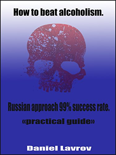 How to beat alcoholism.: Russian approach 99% success rate. (English Edition)